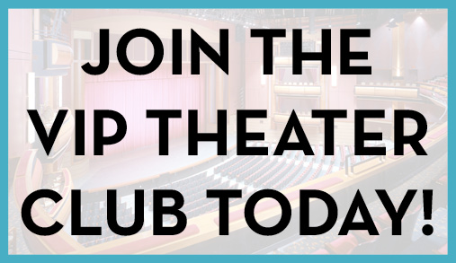 Join the VIP theater club today