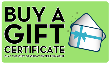 Buy a gift certificate. Give the gift of great entertainment